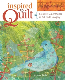 Inspired to Quilt: Creative Experiments in Art Quilt Imagery, Testa, Melanie