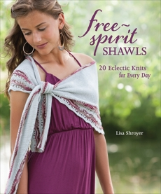 Free-Spirit Shawls: 20 Eclectic Knits for Every Day, Shroyer, Lisa