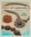 Bead Metamorphosis: Exquisite Jewelry from Custom Components, Kan, Lisa