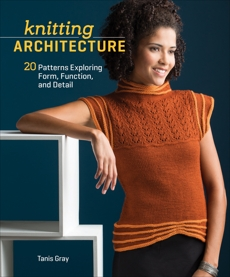 Knitting Architecture: 20 Patterns Exploring Form, Function, and Detail, Gray, Tanis