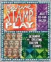 Carve, Stamp, Play: Designing and Creating Custom Stamps, Balzer, Julie Fei-Fan