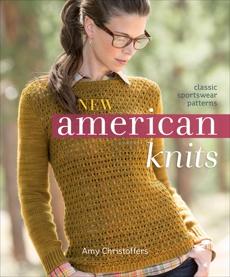 New American Knits: Classic Sportswear Patterns, Christoffers, Amy