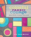 Colorful Fabric Collage: Sketch, Fuse, Quilt!, Bleiweiss, Sue