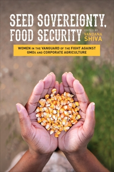 Seed Sovereignty, Food Security: Women in the Vanguard of the Fight against GMOs and Corporate Agriculture,
