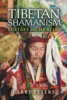 Tibetan Shamanism: Ecstasy and Healing, Peters, Larry