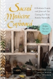 Sacred Medicine Cupboard: A Holistic Guide and Journal for Caring for Your Family Naturally-Recipes, Tips, and Practices, Booth, Jessica & Smithson, Jessica & Daulter, Anni