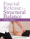 Fascial Release for Structural Balance, Revised Edition, Myers, Thomas & Earls, James