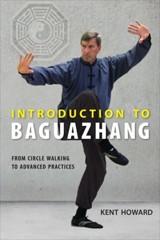 Introduction to Baguazhang: From Circle Walking to Advanced Practices, Howard, Kent