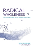 Radical Wholeness: The Embodied Present and the Ordinary Grace of Being, Shepherd, Philip