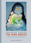 Awakening through the Nine Bodies: Exploring Levels of Consciousness in Meditation, Moffitt, Phillip