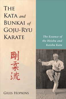 The Kata and Bunkai of Goju-Ryu Karate: The Essence of the Heishu and Kaishu Kata, Hopkins, Giles