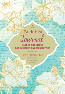A Buddhist Journal: Guided Practices for Writers and Meditators, Jacobs, Beth