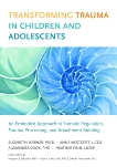 Transforming Trauma in Children and Adolescents: An Embodied Approach to Somatic Regulation, Trauma Processing, and Attachment-Building, Finn, Heather & Wescott, Anne & Cook, Alexandra & Warner, Elizabeth