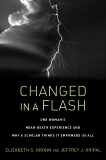 Changed in a Flash: One Woman's Near-Death Experience and Why a Scholar Thinks It Empowers Us All, Kripal, Jeffrey J. & Krohn, Elizabeth G.