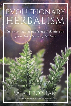 Evolutionary Herbalism: Science, Spirituality, and Medicine from the Heart of Nature, Popham, Sajah