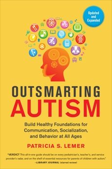 Outsmarting Autism, Updated and Expanded: Build Healthy Foundations for Communication, Socialization, and Behavior at All Ages, Lemer, Patricia S.