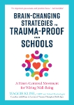 Brain-Changing Strategies to Trauma-Proof Our Schools: A Heart-Centered Movement for Wiring Well-Being, Kline, Maggie