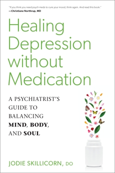 Healing Depression without Medication: A Psychiatrist's Guide to Balancing Mind, Body, and Soul, Skillicorn, Jodie