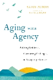 Aging with Agency: Building Resilience, Confronting Challenges, and Navigating Eldercare, Peters, Sandi