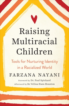 Raising Multiracial Children: Tools for Nurturing Identity in a Racialized World, Nayani, Farzana
