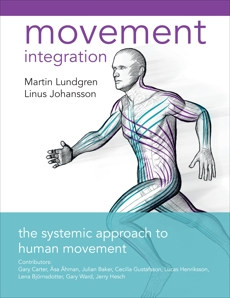 Movement Integration: The Systemic Approach to Human Movement, Lundgren, Martin & Johansson, Linus