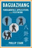 Baguazhang: Fundamentals, Applications, and Footwork, Starr, Phillip
