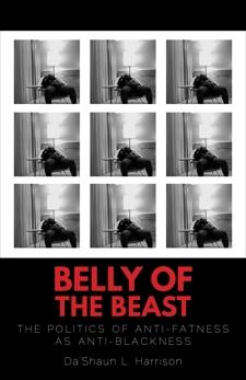 Belly of the Beast: The Politics of Anti-Fatness as Anti-Blackness, Harrison, Da'Shaun L. & Harrison, Da'Shaun