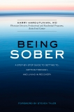 Being Sober: A Step-by-Step Guide to Getting to, Getting Through, and Living in Recovery, Haroutunian, Harry