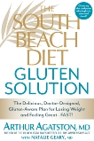 The South Beach Diet Gluten Solution: The Delicious, Doctor-Designed, Gluten-Aware Plan for Losing Weight and Feeling Great--FAST!, Geary, Natalie & Agatston, Arthur