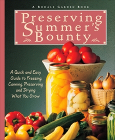 Preserving Summer's Bounty: A Quick and Easy Guide to Freezing, Canning, Preserving, and Drying What You Grow: A Cookbook, McClure, Susan & McClure, Susan