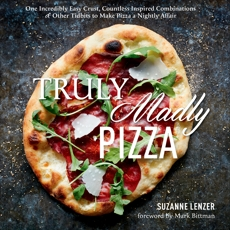 Truly Madly Pizza: One Incredibly Easy Crust, Countless Inspired Combinations & Other Tidbits to Make Pizza a Nightly Affair: A Cookbook, Lenzer, Suzanne