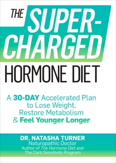 The Supercharged Hormone Diet: A 30-Day Accelerated Plan to Lose Weight, Restore Metabolism & Feel Younger Longer, Turner, Natasha