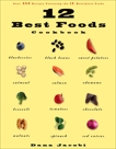 12 Best Foods Cookbook: Over 200 Delicious Recipes Featuring the 12 Healthiest Foods, Jacobi, Dana