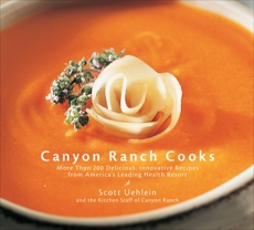 Canyon Ranch Cooks: More Than 200 Delicious, Innovative Recipes from America's Leading Health Resort : A Cookbook