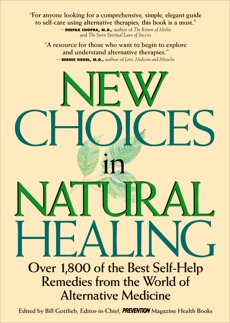 New Choices In Natural Healing: Over 1,800 Of The Best Self-Help Remedies From The World Of Alternative Medicine, Gottlieb, Bill