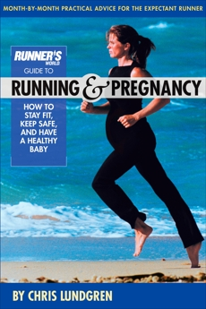 Runner's World Guide to Running and Pregnancy: How to Stay Fit, Keep Safe, and Have a Healthy Baby, Lundgren, Chris & Editors of Runner's World Maga & Lundgren, Chris