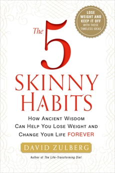 The 5 Skinny Habits: How Ancient Wisdom Can Help You Lose Weight and Change Your Life FOREVER, Zulberg, David