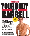 Men's Health Your Body Is Your Barbell: No Gym. Just Gravity. Build a Leaner, Stronger, More Muscular You in 28 Days!, Gaddour, Bj & Editors of Men's Health Magazi