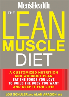 The Lean Muscle Diet: A Customized Nutrition and Workout Plan--Eat the Foods You Love to Build the Body You Want and Keep It for Life!, Schuler, Lou & Aragon, Alan