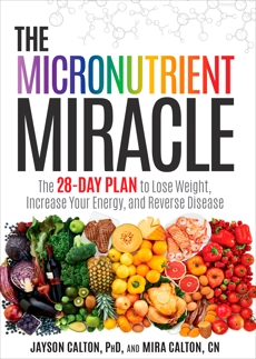 The Micronutrient Miracle: The 28-Day Plan to Lose Weight, Increase Your Energy, and Reverse Disease, Calton, Mira & Calton, Jayson