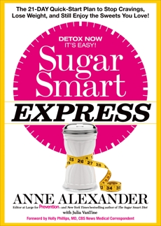 Sugar Smart Express: The 21-Day Quick Start Plan to Stop Cravings, Lose Weight, and Still Enjoy the Sweets You Love!, Alexander, Anne & VanTine, Julia