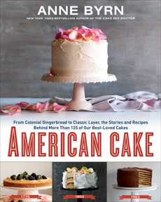 American Cake: From Colonial Gingerbread to Classic Layer, the Stories and Recipes Behind More Than 125 of Our Best-Loved Cakes: A Baking Book