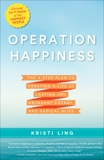 Operation Happiness: The 3-Step Plan to Creating a Life of Lasting Joy, Abundant Energy, and Radical Bliss, Ling, Kristi