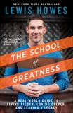 The School of Greatness: A Real-World Guide to Living Bigger, Loving Deeper, and Leaving a Legacy, Howes, Lewis