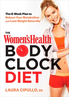 The Women's Health Body Clock Diet: The 6-Week Plan to Reboot Your Metabolism and Lose Weight Naturally, Editors of Women's Health Maga & Cipullo, Laura