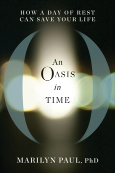 An Oasis in Time: How a Day of Rest Can Save Your Life, Paul, Marilyn