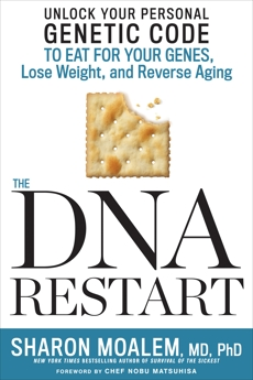 The DNA Restart: Unlock Your Personal Genetic Code to Eat for Your Genes, Lose Weight, and Reverse Aging, Moalem, Sharon