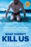 What Doesn't Kill Us: How Freezing Water, Extreme Altitude, and Environmental Conditioning Will Renew Our Lost Evolutionary Strength, Carney, Scott