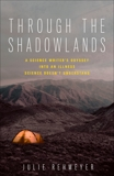 Through the Shadowlands: A Science Writer's Odyssey into an Illness Science Doesn't Understand, Rehmeyer, Julie