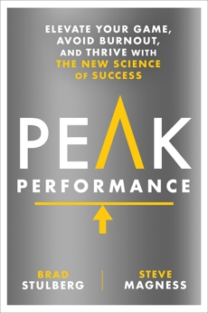Peak Performance: Elevate Your Game, Avoid Burnout, and Thrive with the New Science of Success, Stulberg, Brad & Magness, Steve & Stulberg, Brad